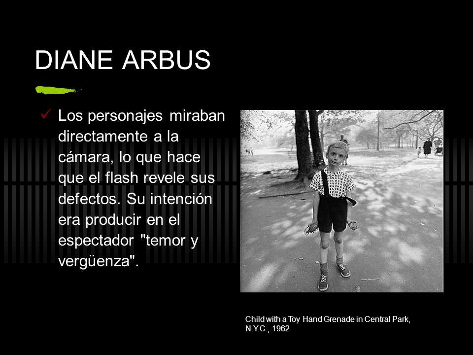 DIANE ARBUS La fotografía de Diane representa lo normal como monstruoso: cuando fotografía el dolor, lo encuentra en personas normales.