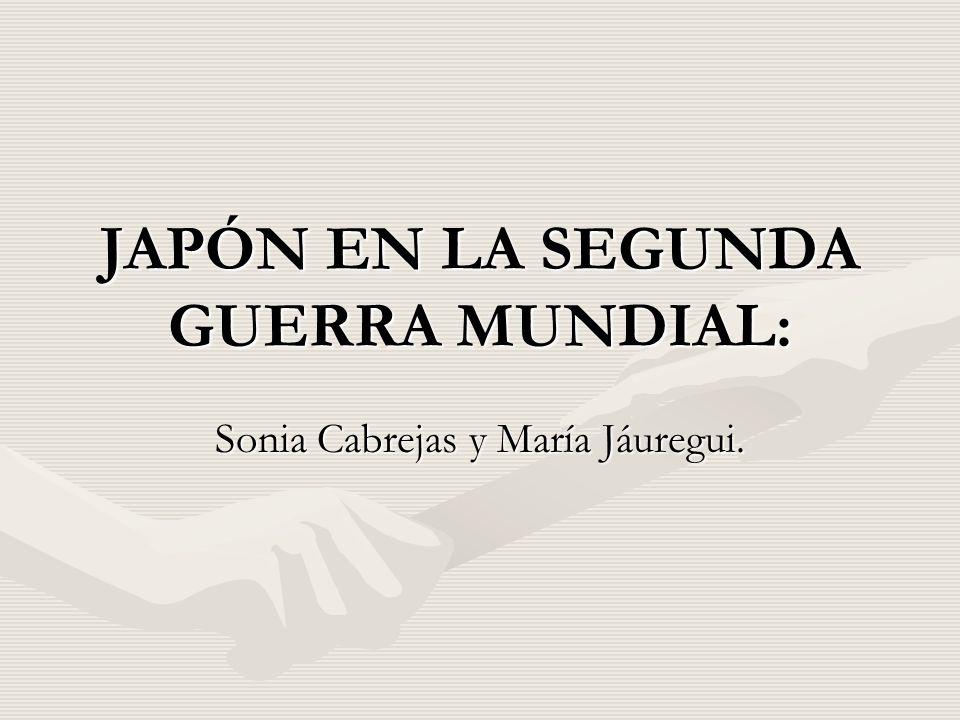 JAPÓN EN LA SEGUNDA GUERRA MUNDIAL: Sonia Cabrejas y María Jáuregui.