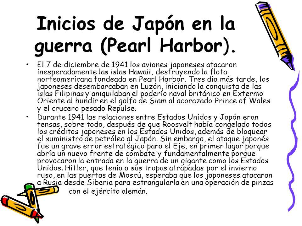 Inicios de Japón en la guerra (Pearl Harbor). El 7 de diciembre de 1941 los aviones japoneses atacaron inesperadamente las islas Hawaii, destruyendo l