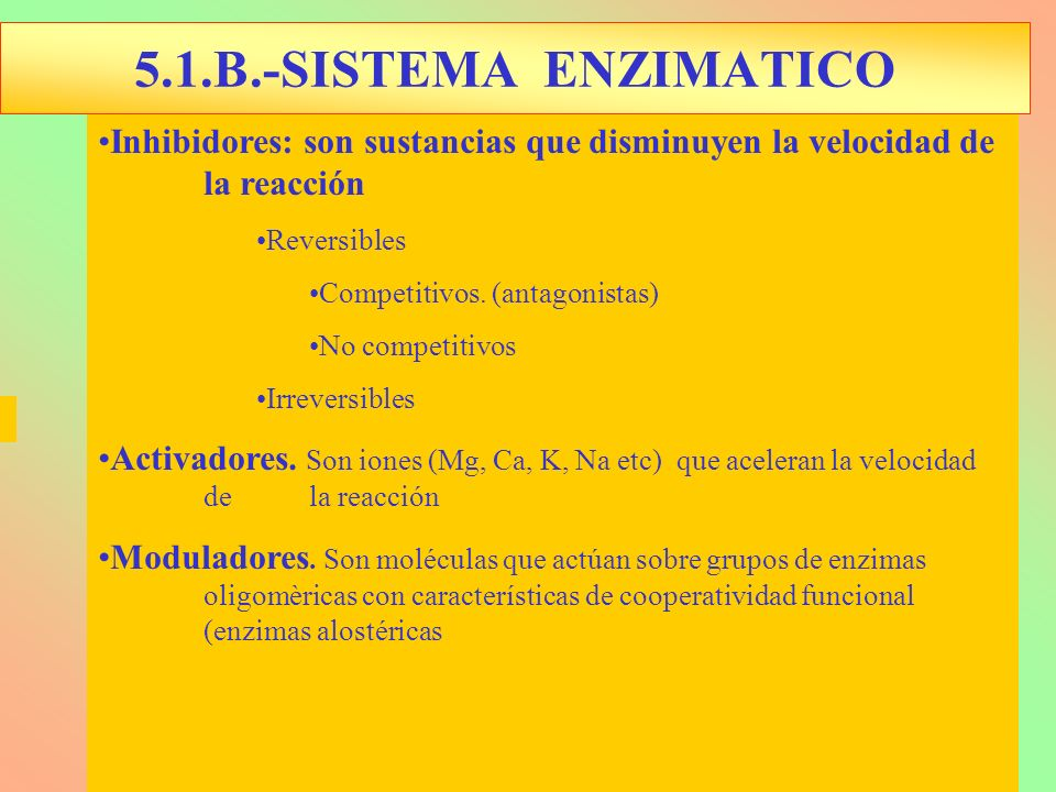 Inhibidores: son sustancias que disminuyen la velocidad de la reacción Reversibles Competitivos. (antagonistas) No competitivos Irreversibles Activado