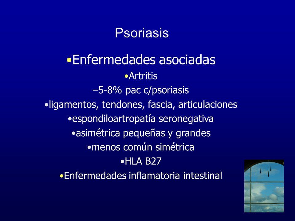 Psoriasis Enfermedades asociadas Artritis –5-8% pac c/psoriasis ligamentos, tendones, fascia, articulaciones espondiloartropatía seronegativa asimétri