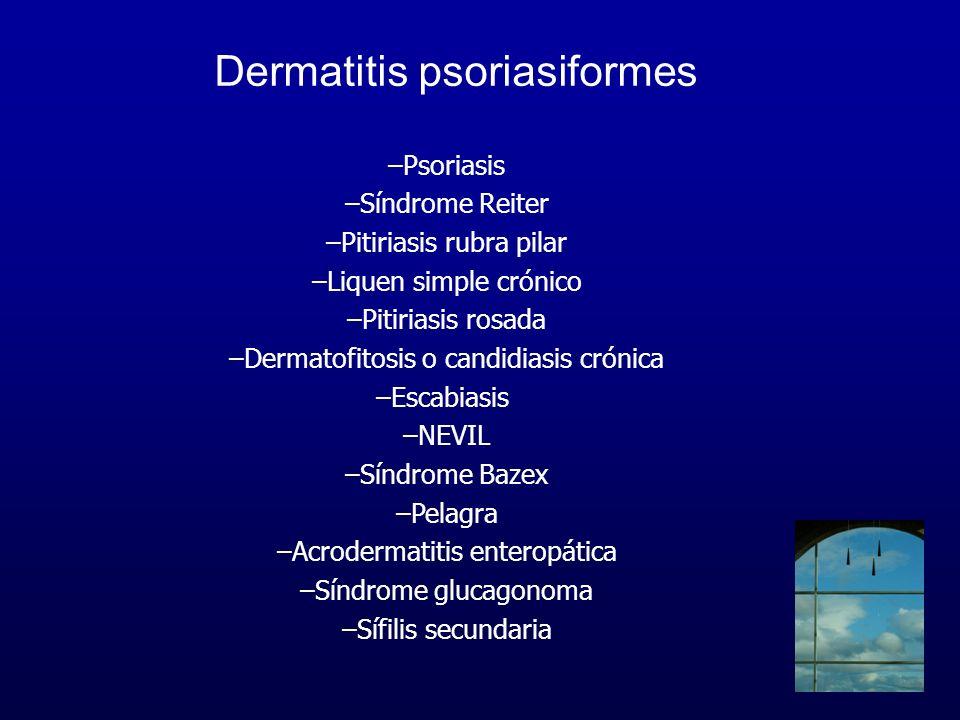 Dermatitis psoriasiformes –Psoriasis –Síndrome Reiter –Pitiriasis rubra pilar –Liquen simple crónico –Pitiriasis rosada –Dermatofitosis o candidiasis