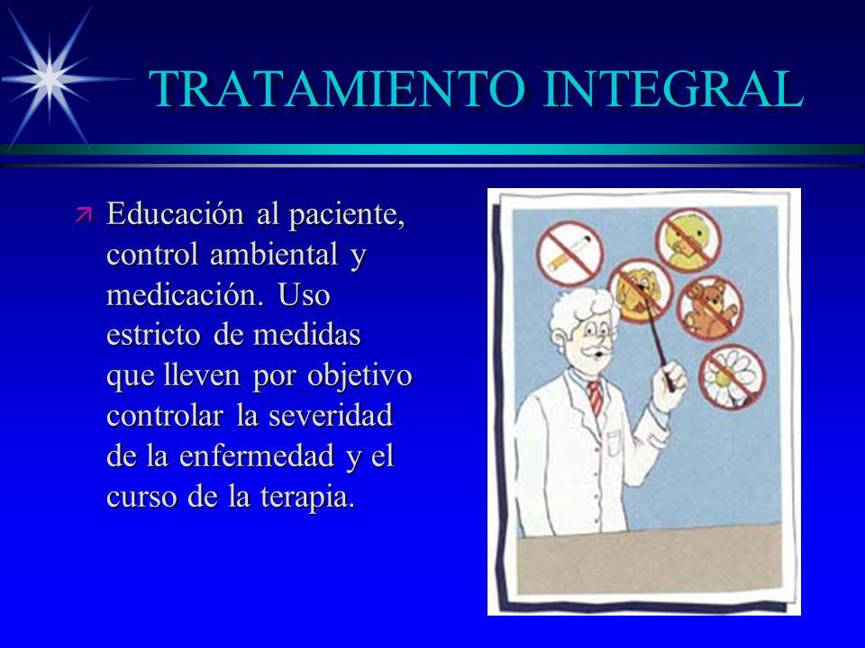 TRATAMIENTO INTEGRAL ä Educación al paciente, control ambiental y medicación. Uso estricto de medidas que lleven por objetivo controlar la severidad d