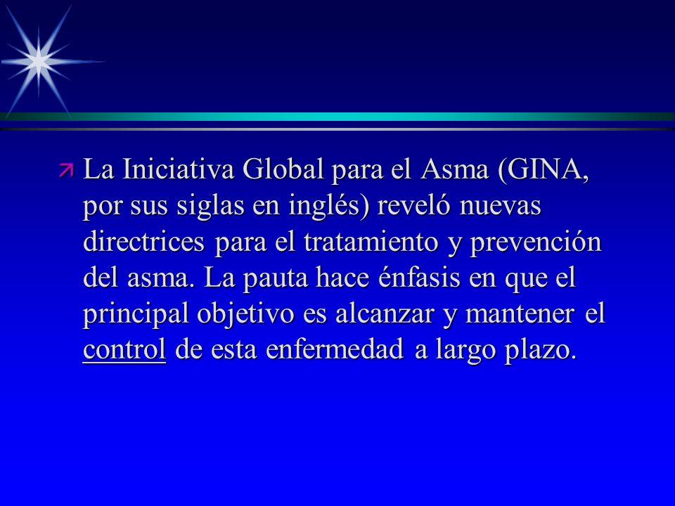 ä La Iniciativa Global para el Asma (GINA, por sus siglas en inglés) reveló nuevas directrices para el tratamiento y prevención del asma. La pauta hac