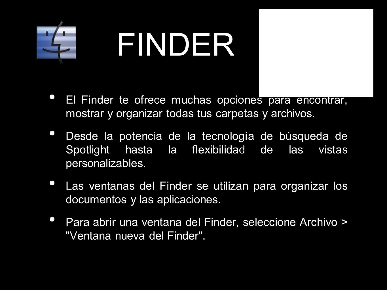 FINDER El Finder te ofrece muchas opciones para encontrar, mostrar y organizar todas tus carpetas y archivos. Desde la potencia de la tecnología de bú