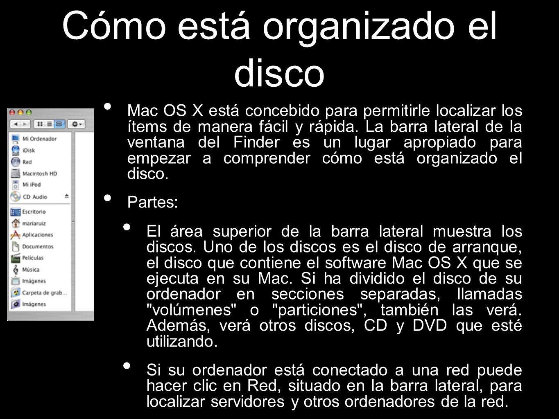 Cómo está organizado el disco Mac OS X está concebido para permitirle localizar los ítems de manera fácil y rápida. La barra lateral de la ventana del