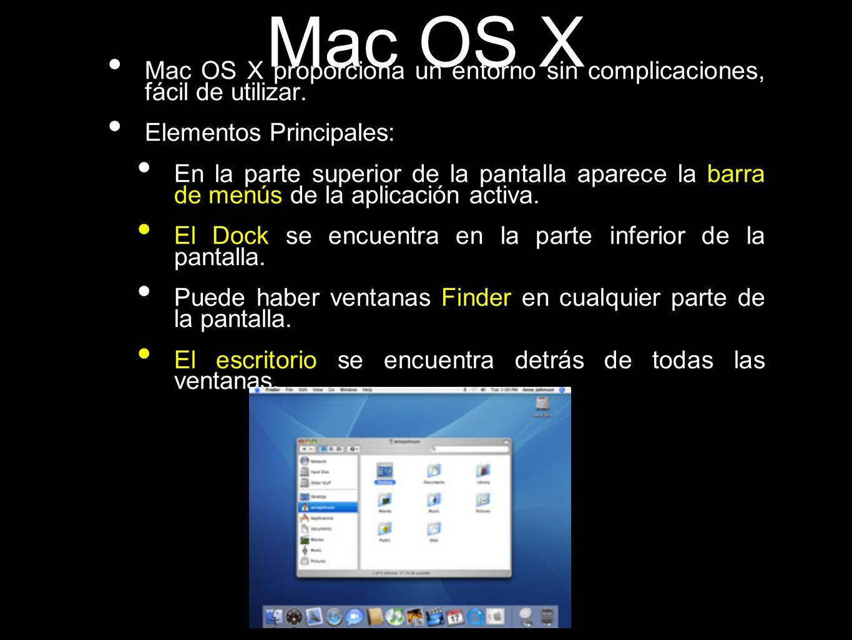 Mac OS X Mac OS X proporciona un entorno sin complicaciones, fácil de utilizar. Elementos Principales: En la parte superior de la pantalla aparece la