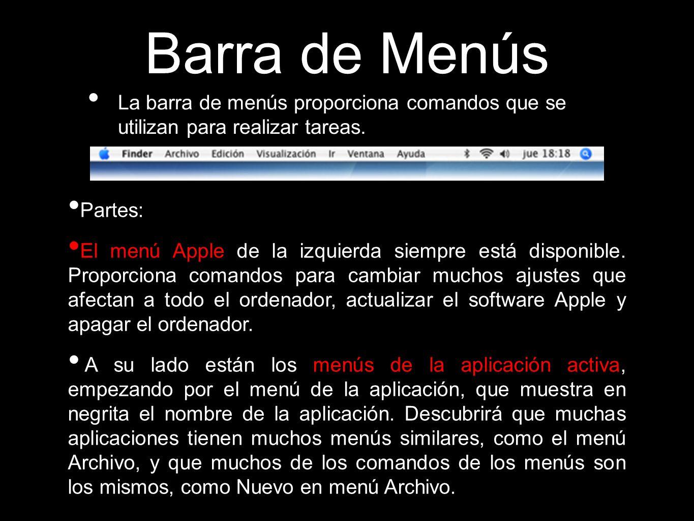 Barra de Menús La barra de menús proporciona comandos que se utilizan para realizar tareas. Partes: El menú Apple de la izquierda siempre está disponi