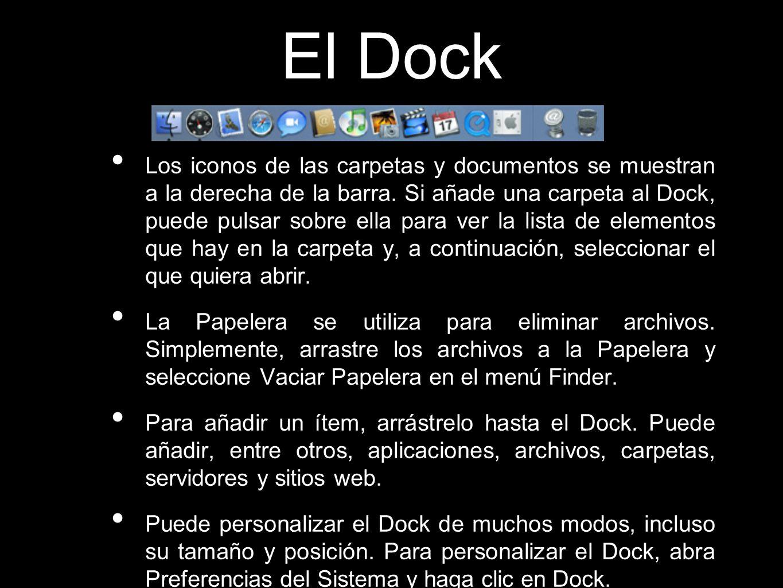 Los iconos de las carpetas y documentos se muestran a la derecha de la barra. Si añade una carpeta al Dock, puede pulsar sobre ella para ver la lista