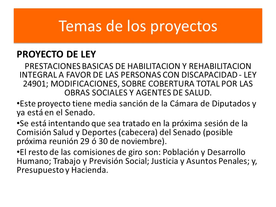 Temas de los proyectos PROYECTO DE LEY PRESTACIONES BASICAS DE HABILITACION Y REHABILITACION INTEGRAL A FAVOR DE LAS PERSONAS CON DISCAPACIDAD - LEY 24901; MODIFICACIONES, SOBRE COBERTURA TOTAL POR LAS OBRAS SOCIALES Y AGENTES DE SALUD.