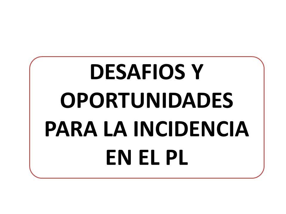 DESAFIOS Y OPORTUNIDADES PARA LA INCIDENCIA EN EL PL