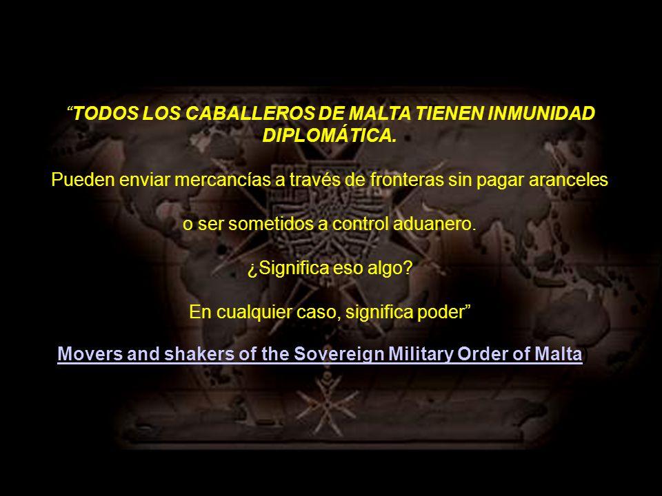 TODOS LOS CABALLEROS DE MALTA TIENEN INMUNIDAD DIPLOMÁTICA.