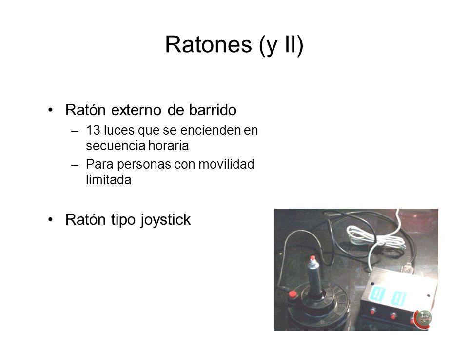 Ratones (y II) Ratón externo de barrido –13 luces que se encienden en secuencia horaria –Para personas con movilidad limitada Ratón tipo joystick