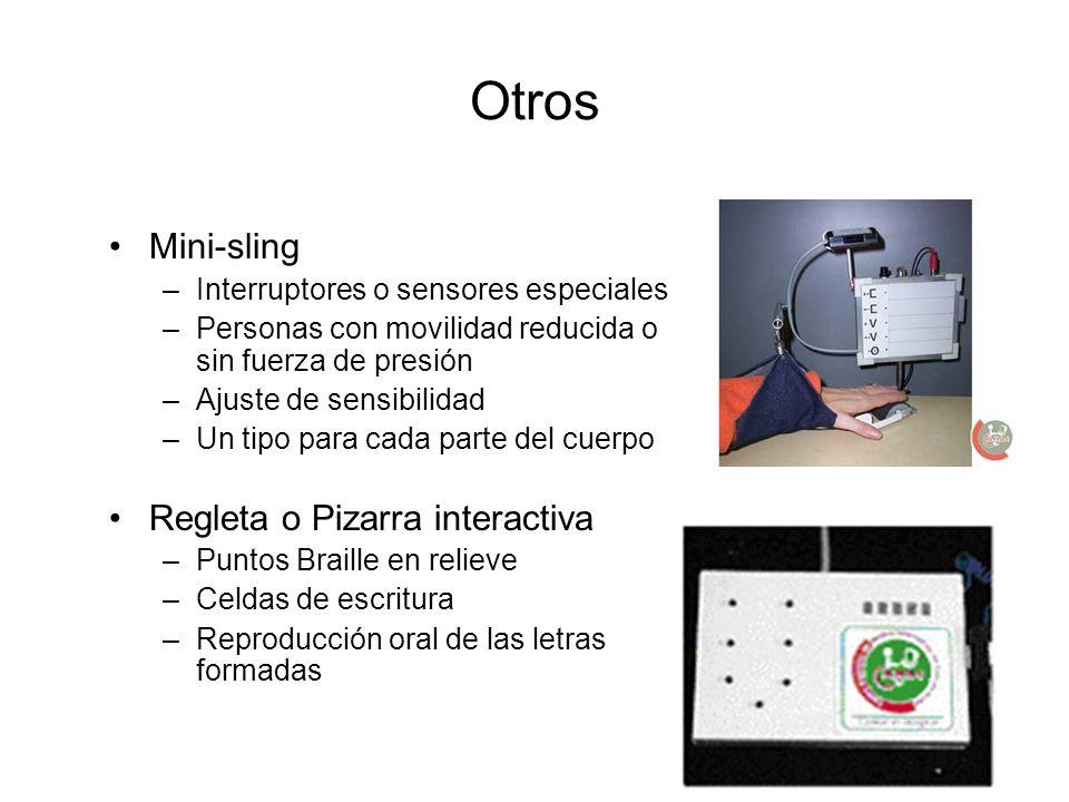 Otros Mini-sling –Interruptores o sensores especiales –Personas con movilidad reducida o sin fuerza de presión –Ajuste de sensibilidad –Un tipo para c