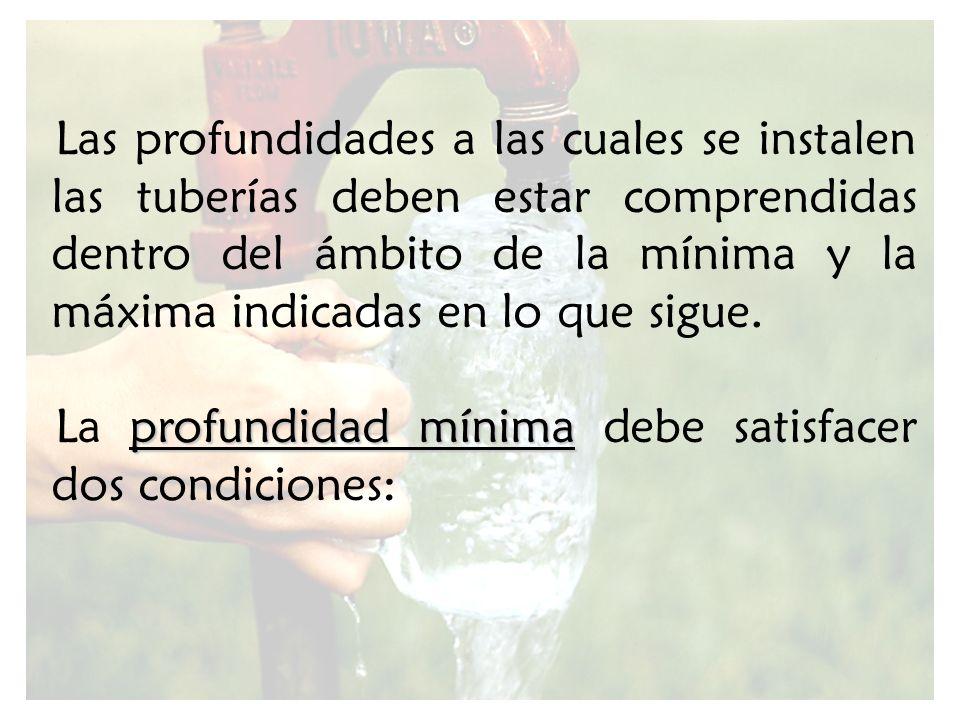 Las profundidades a las cuales se instalen las tuberías deben estar comprendidas dentro del ámbito de la mínima y la máxima indicadas en lo que sigue.