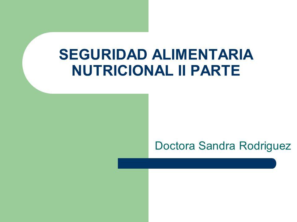 SEGURIDAD ALIMENTARIA NUTRICIONAL II PARTE Doctora Sandra Rodriguez