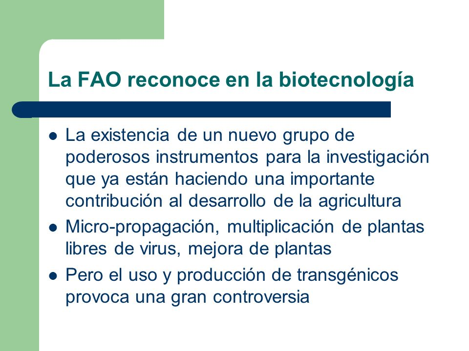 La FAO reconoce en la biotecnología La existencia de un nuevo grupo de poderosos instrumentos para la investigación que ya están haciendo una importan
