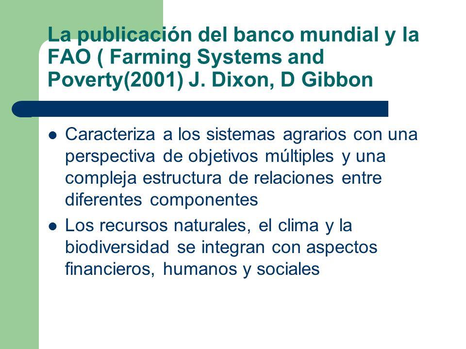 La publicación del banco mundial y la FAO ( Farming Systems and Poverty(2001) J. Dixon, D Gibbon Caracteriza a los sistemas agrarios con una perspecti