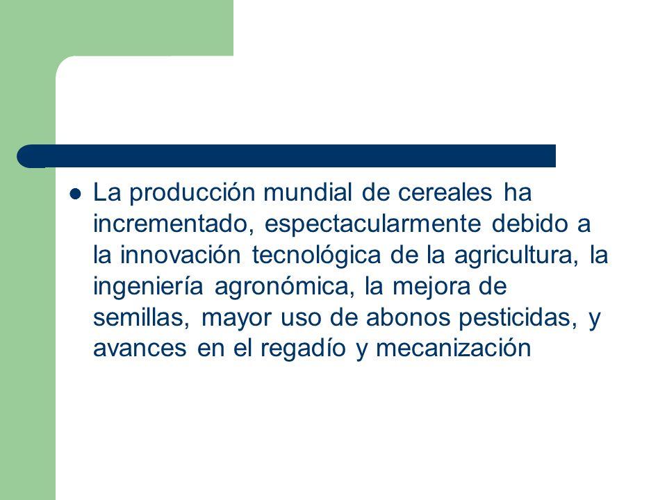 La producción mundial de cereales ha incrementado, espectacularmente debido a la innovación tecnológica de la agricultura, la ingeniería agronómica, l