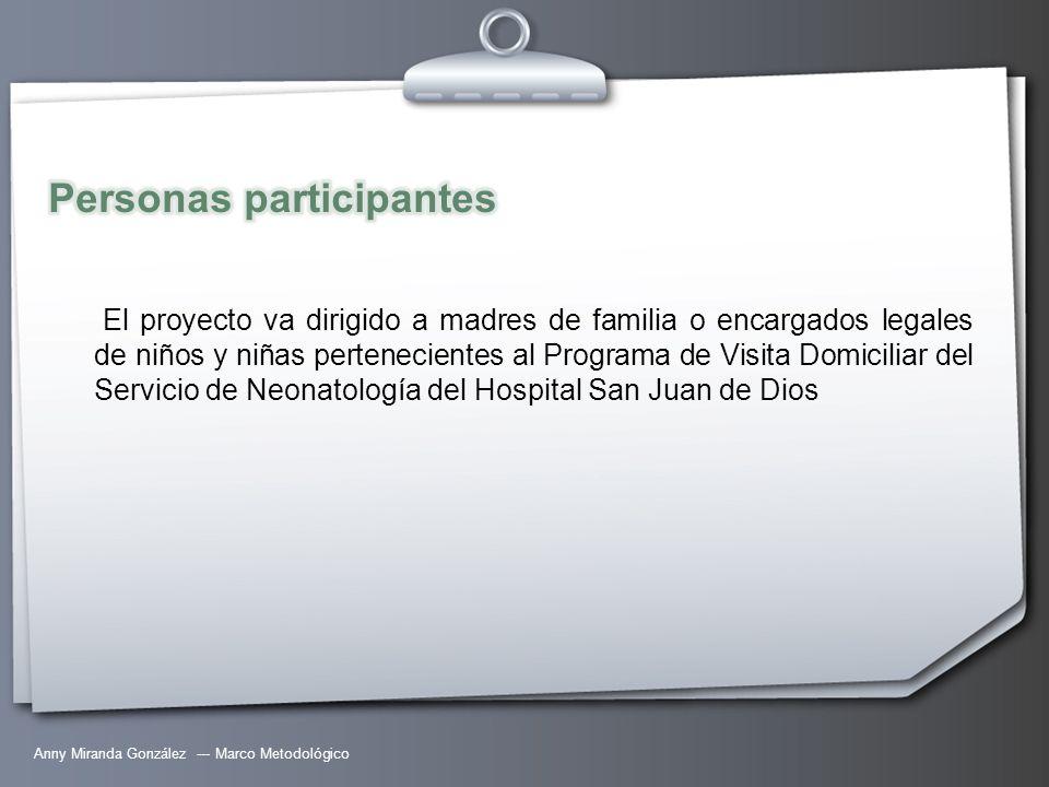Anny Miranda González --- Marco Metodológico El proyecto va dirigido a madres de familia o encargados legales de niños y niñas pertenecientes al Progr