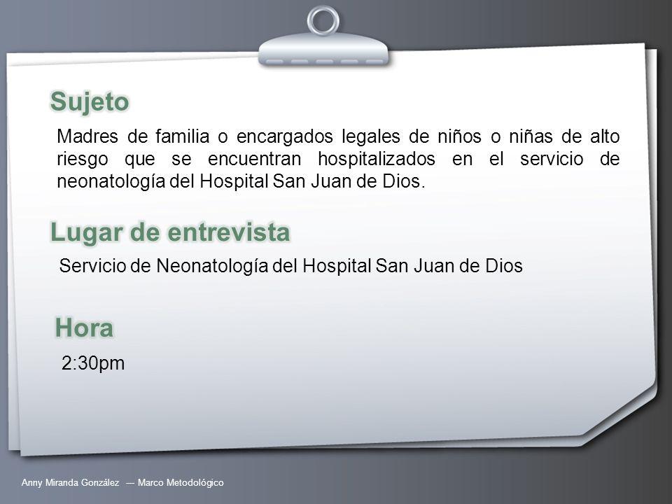Anny Miranda González --- Marco Metodológico Madres de familia o encargados legales de niños o niñas de alto riesgo que se encuentran hospitalizados e