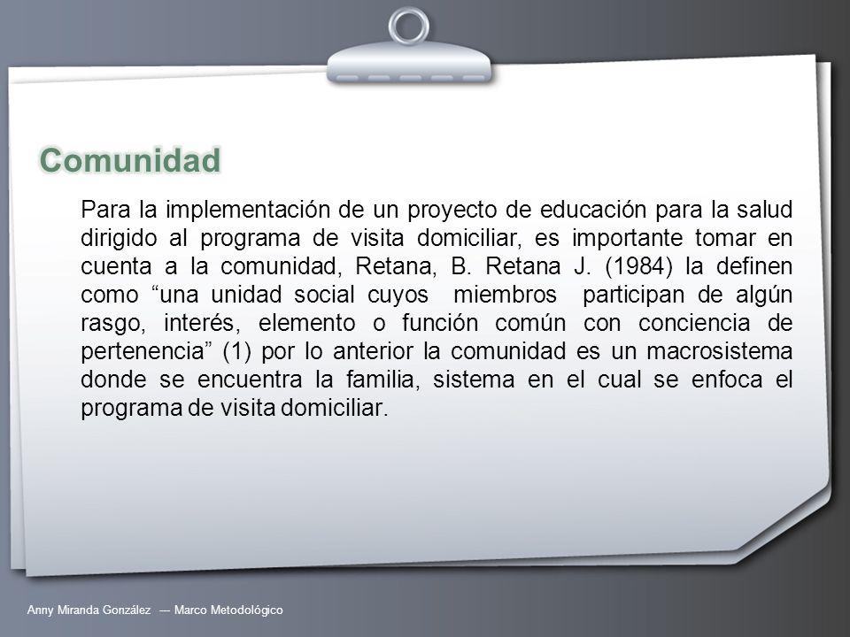 Anny Miranda González --- Marco Metodológico Para la implementación de un proyecto de educación para la salud dirigido al programa de visita domicilia