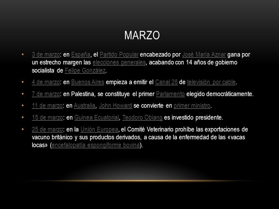 MARZO 3 de marzo: en España, el Partido Popular encabezado por José María Aznar gana por un estrecho margen las elecciones generales, acabando con 14