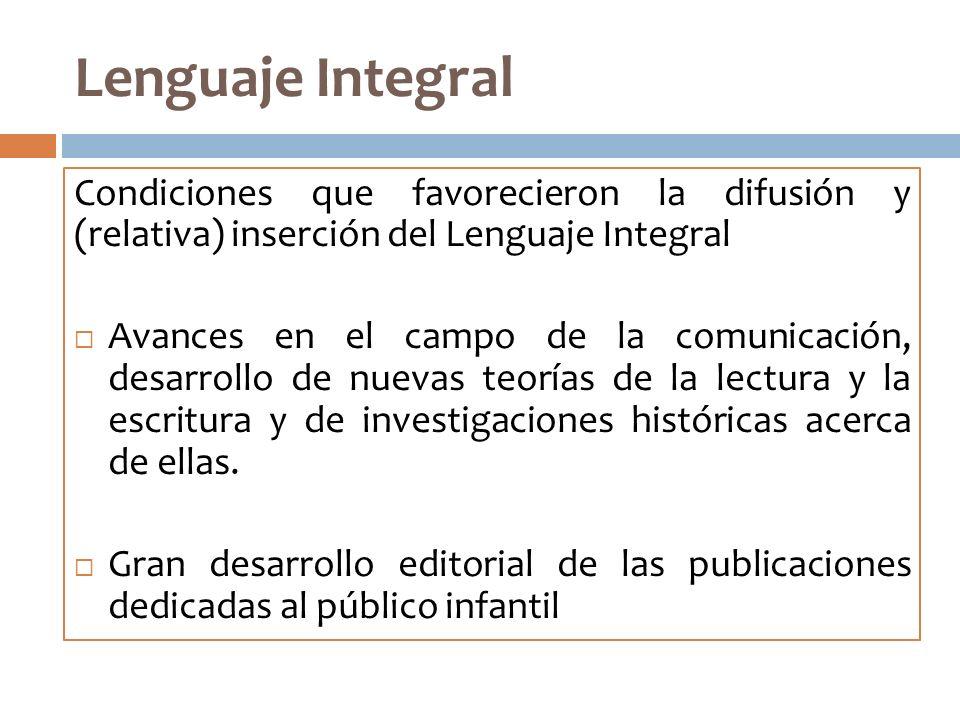 Lenguaje Integral Condiciones que favorecieron la difusión y (relativa) inserción del Lenguaje Integral Avances en el campo de la comunicación, desarr