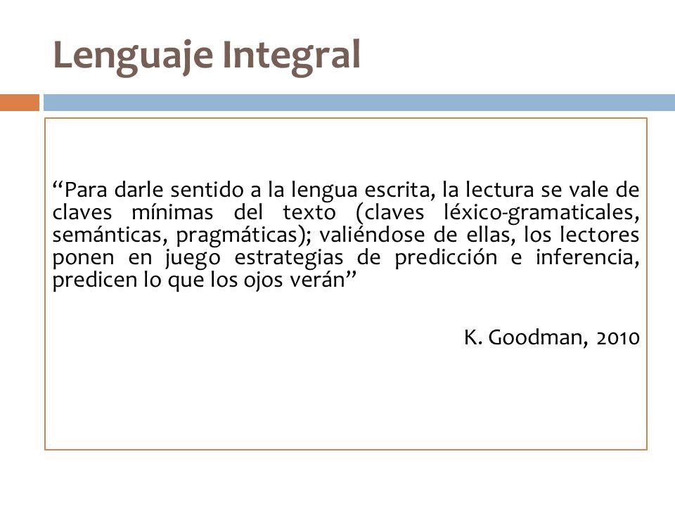 Lenguaje Integral Para darle sentido a la lengua escrita, la lectura se vale de claves mínimas del texto (claves léxico-gramaticales, semánticas, prag