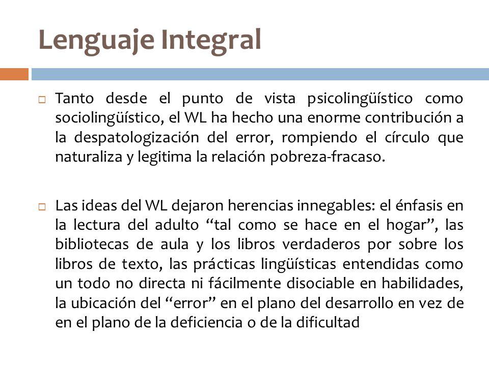 Lenguaje Integral Tanto desde el punto de vista psicolingüístico como sociolingüístico, el WL ha hecho una enorme contribución a la despatologización