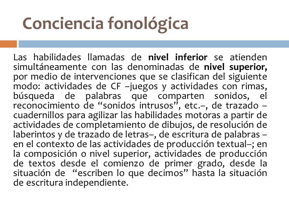 Conciencia fonológica Las habilidades llamadas de nivel inferior se atienden simultáneamente con las denominadas de nivel superior, por medio de inter
