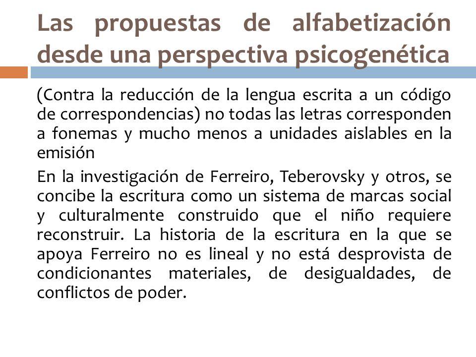 Las propuestas de alfabetización desde una perspectiva psicogenética (Contra la reducción de la lengua escrita a un código de correspondencias) no tod
