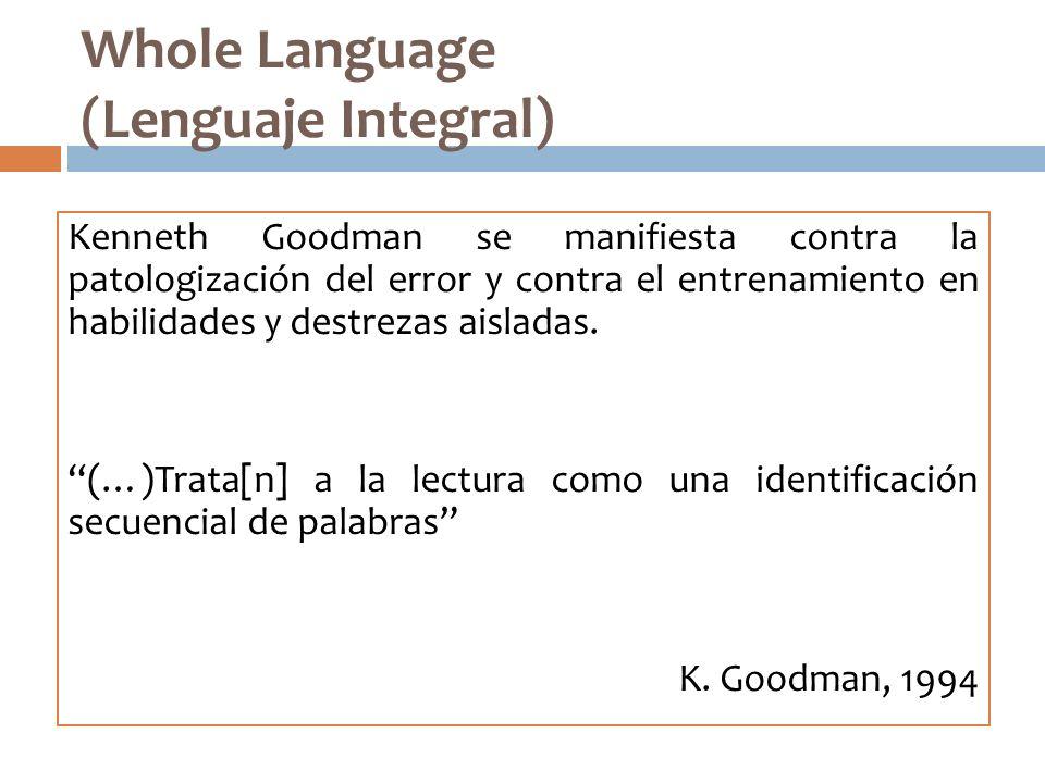 Whole Language (Lenguaje Integral) Kenneth Goodman se manifiesta contra la patologización del error y contra el entrenamiento en habilidades y destrez