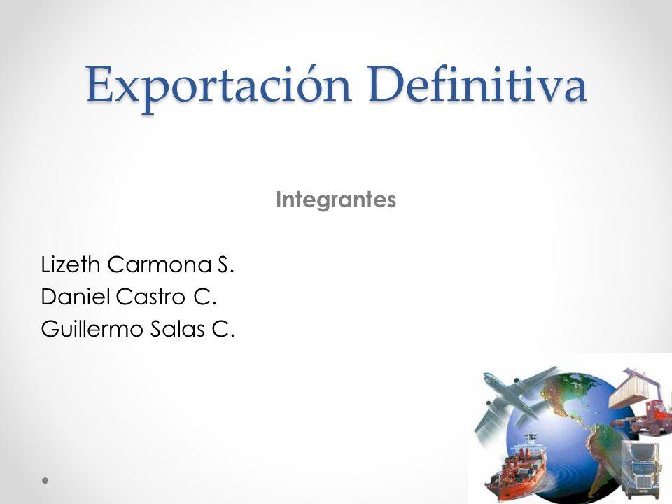 Exportación Definitiva Integrantes Lizeth Carmona S. Daniel Castro C. Guillermo Salas C.