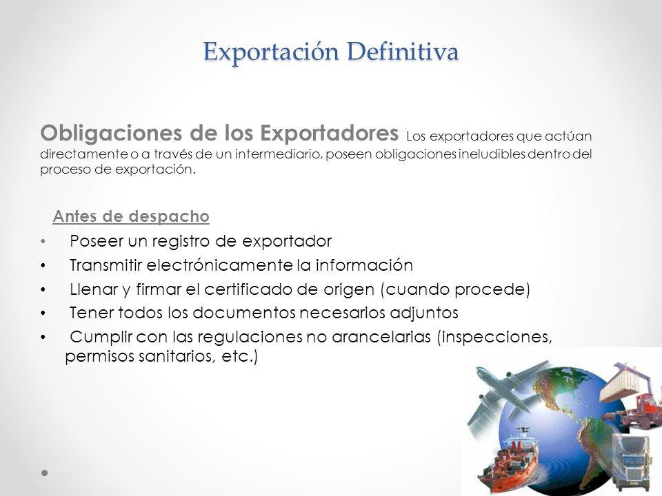 Exportación Definitiva Obligaciones de los Exportadores Los exportadores que actúan directamente o a través de un intermediario, poseen obligaciones i