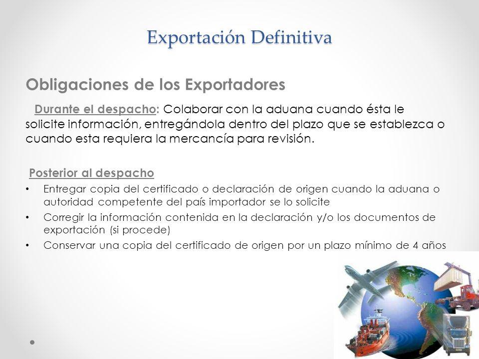 Exportación Definitiva Obligaciones de los Exportadores Durante el despacho: Colaborar con la aduana cuando ésta le solicite información, entregándola