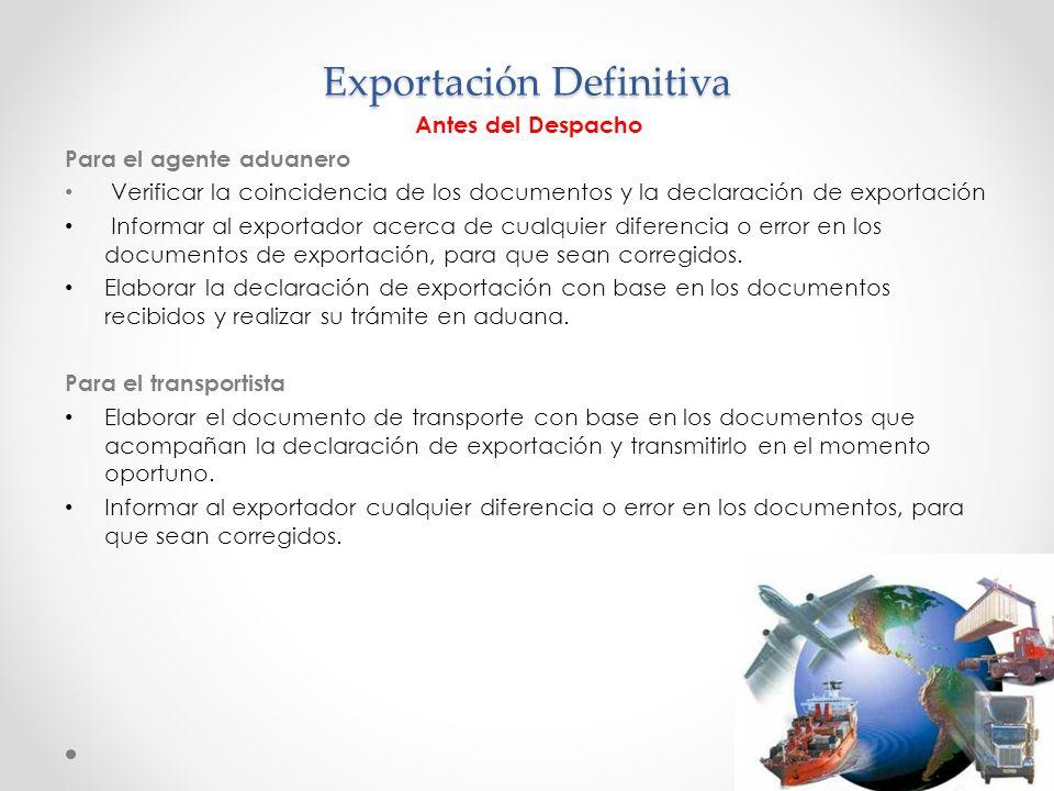 Exportación Definitiva Antes del Despacho Para el agente aduanero Verificar la coincidencia de los documentos y la declaración de exportación Informar