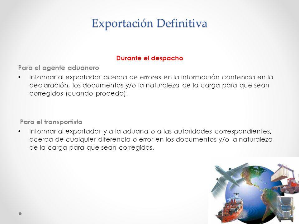 Exportación Definitiva Durante el despacho Para el agente aduanero Informar al exportador acerca de errores en la información contenida en la declarac