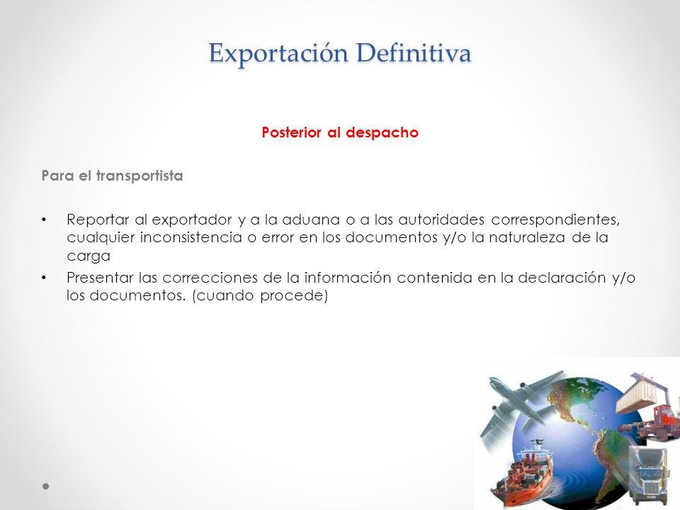 Exportación Definitiva Posterior al despacho Para el transportista Reportar al exportador y a la aduana o a las autoridades correspondientes, cualquie