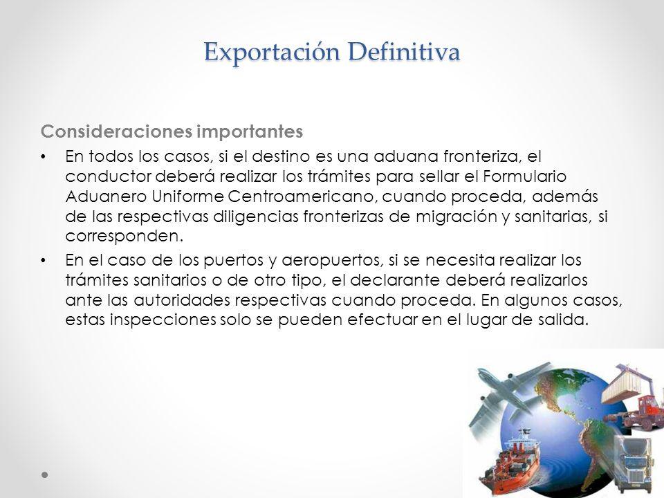 Exportación Definitiva Consideraciones importantes En todos los casos, si el destino es una aduana fronteriza, el conductor deberá realizar los trámit