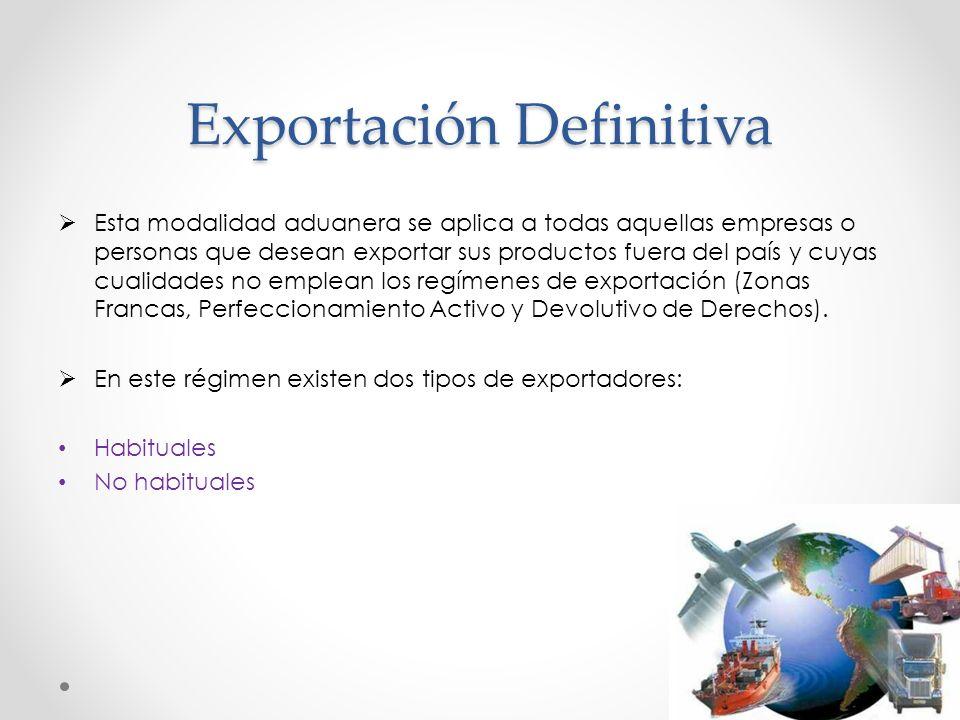 Exportación Definitiva Esta modalidad aduanera se aplica a todas aquellas empresas o personas que desean exportar sus productos fuera del país y cuyas