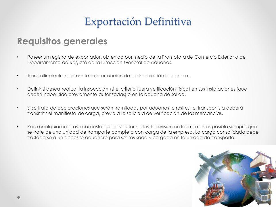 Exportación Definitiva Requisitos generales Poseer un registro de exportador, obtenido por medio de la Promotora de Comercio Exterior o del Departamen