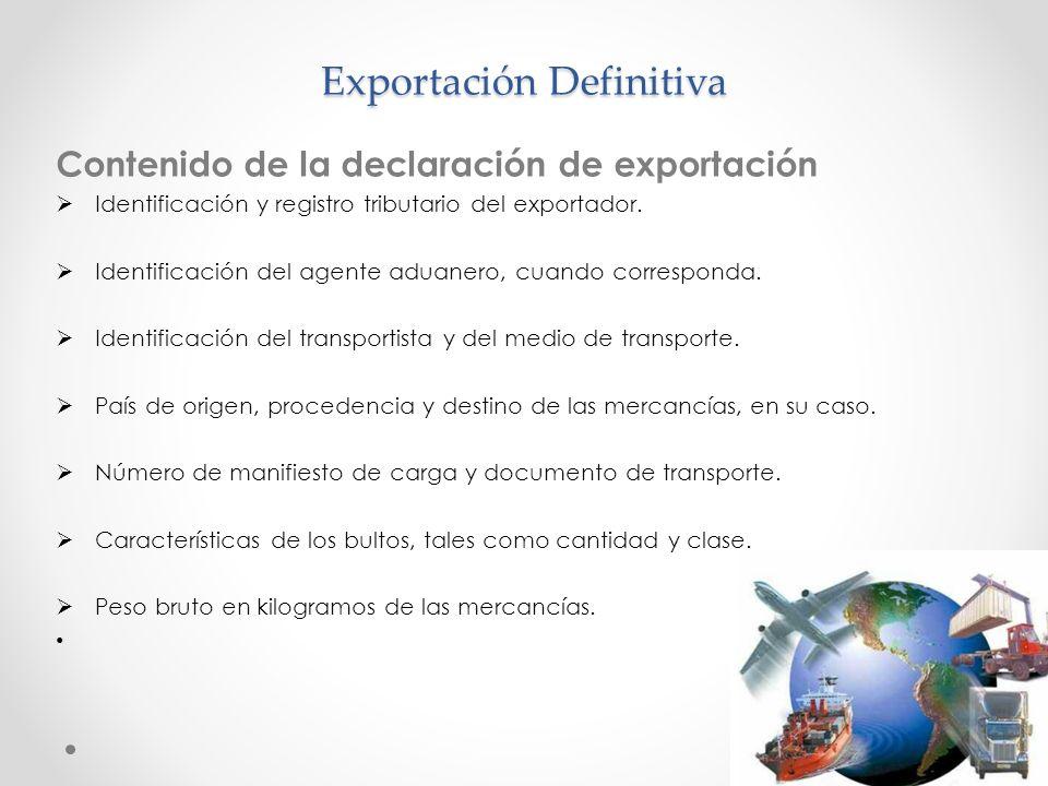 Exportación Definitiva Contenido de la declaración de exportación Identificación y registro tributario del exportador. Identificación del agente aduan