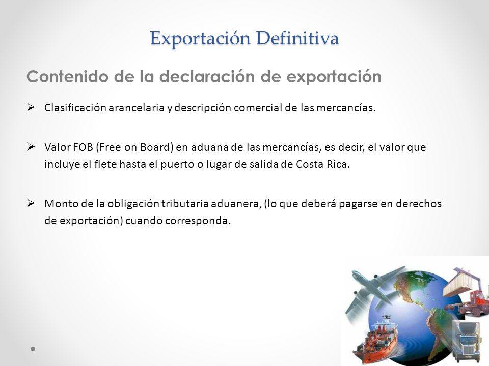 Exportación Definitiva Contenido de la declaración de exportación Clasificación arancelaria y descripción comercial de las mercancías. Valor FOB (Free