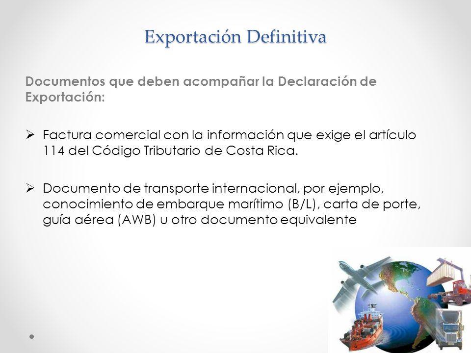 Exportación Definitiva Documentos que deben acompañar la Declaración de Exportación: Factura comercial con la información que exige el artículo 114 de