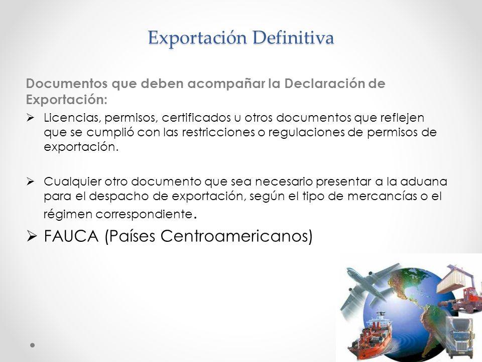 Exportación Definitiva Documentos que deben acompañar la Declaración de Exportación: Licencias, permisos, certificados u otros documentos que reflejen