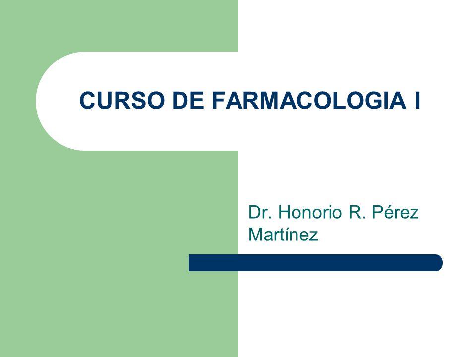 CURSO DE FARMACOLOGIA I Dr. Honorio R. Pérez Martínez