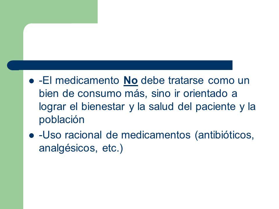 -El medicamento No debe tratarse como un bien de consumo más, sino ir orientado a lograr el bienestar y la salud del paciente y la población -Uso raci