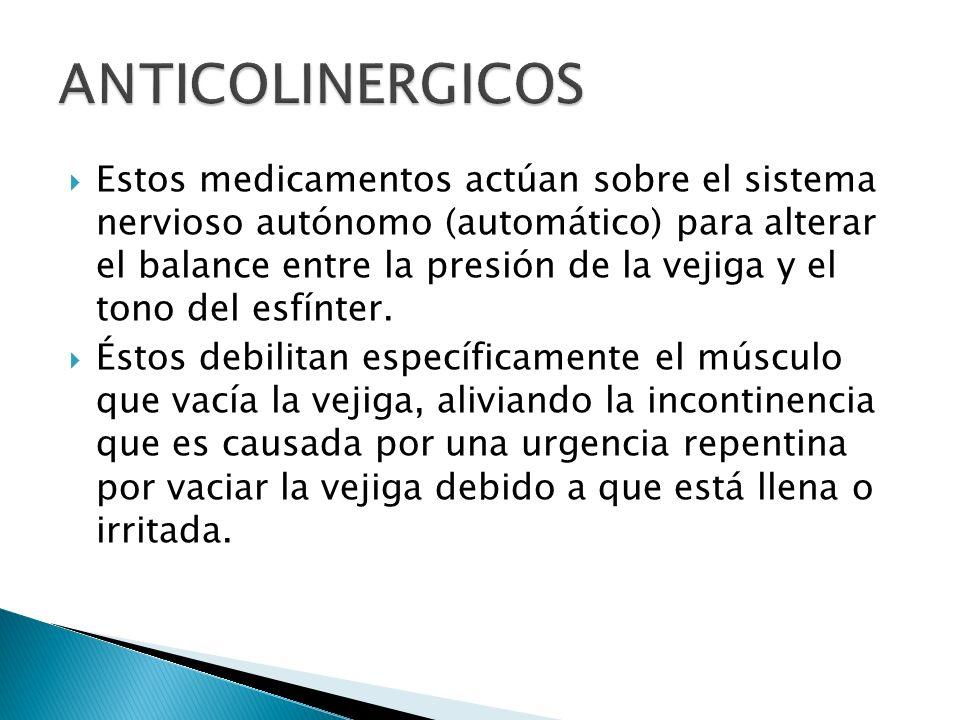 Estos medicamentos actúan sobre el sistema nervioso autónomo (automático) para alterar el balance entre la presión de la vejiga y el tono del esfínter