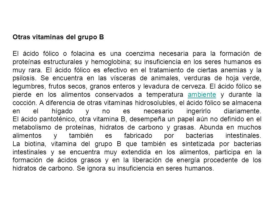 Otras vitaminas del grupo B El ácido fólico o folacina es una coenzima necesaria para la formación de proteínas estructurales y hemoglobina; su insufi